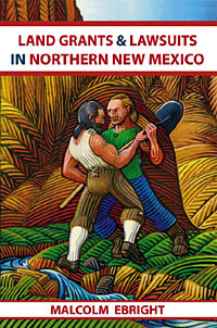 Land Grants & Lawsuits in Northern New Mexico-Malcolm Ebright